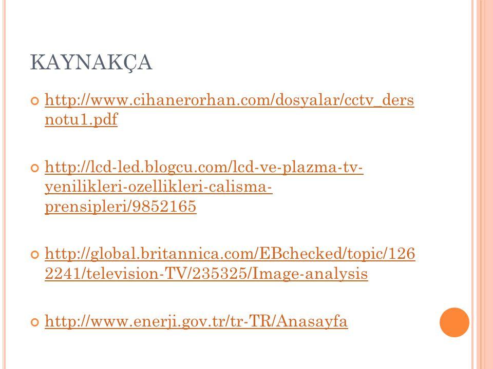 KAYNAKÇA http://www.cihanerorhan.com/dosyalar/cctv_ders notu1.pdf http://lcd-led.blogcu.com/lcd-ve-plazma-tv- yenilikleri-ozellikleri-calisma- prensip