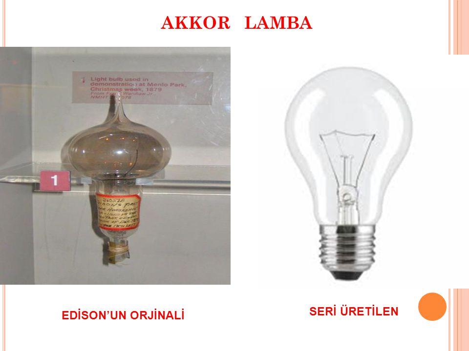 AKKOR LAMBA SERİ ÜRETİLEN EDİSON' EDİSON'UN ORJİNALİ