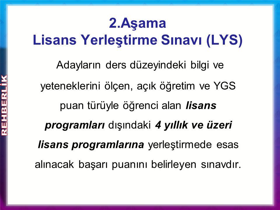 2.Aşama Lisans Yerleştirme Sınavı (LYS) Adayların ders düzeyindeki bilgi ve yeteneklerini ölçen, açık öğretim ve YGS puan türüyle öğrenci alan lisans