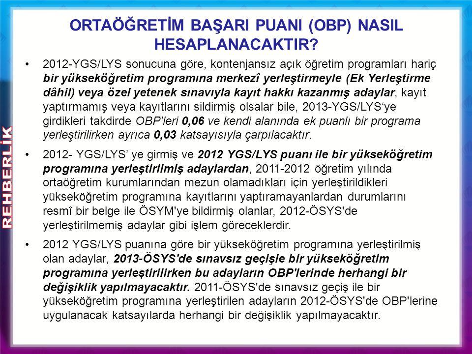 ORTAÖĞRETİM BAŞARI PUANI (OBP) NASIL HESAPLANACAKTIR? 2012-YGS/LYS sonucuna göre, kontenjansız açık öğretim programları hariç bir yükseköğretim progra