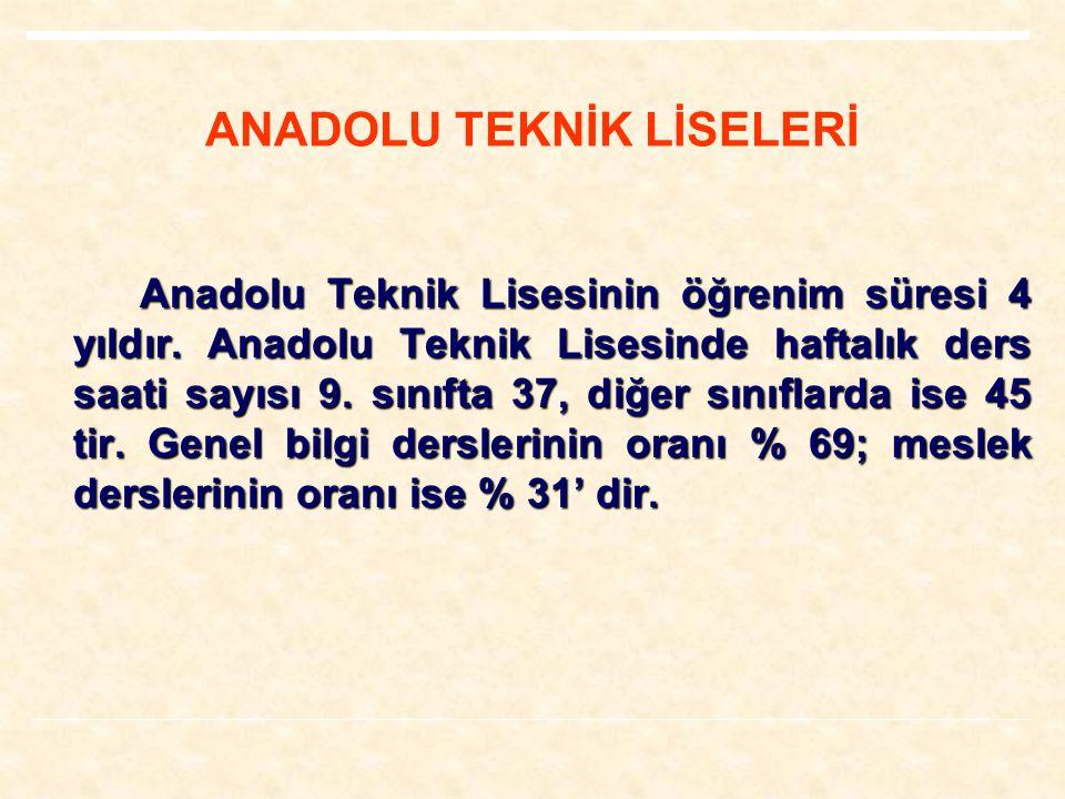 Anadolu Teknik Lisesinin öğrenim süresi 4 yıldır.