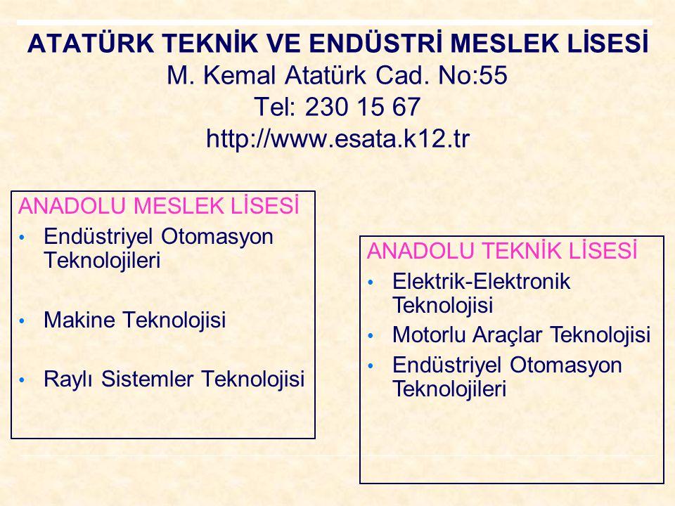 ATATÜRK TEKNİK VE ENDÜSTRİ MESLEK LİSESİ M. Kemal Atatürk Cad. No:55 Tel: 230 15 67 http://www.esata.k12.tr ANADOLU MESLEK LİSESİ Endüstriyel Otomasyo