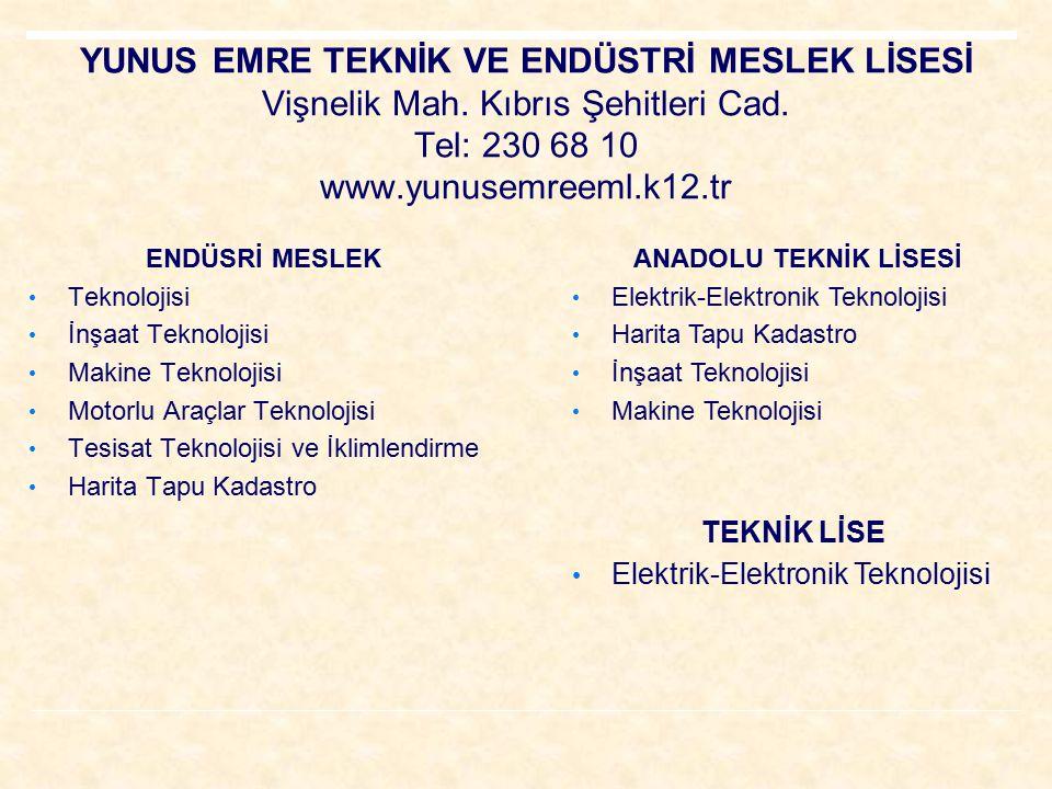 YUNUS EMRE TEKNİK VE ENDÜSTRİ MESLEK LİSESİ Vişnelik Mah. Kıbrıs Şehitleri Cad. Tel: 230 68 10 www.yunusemreeml.k12.tr ENDÜSRİ MESLEK Teknolojisi İnşa