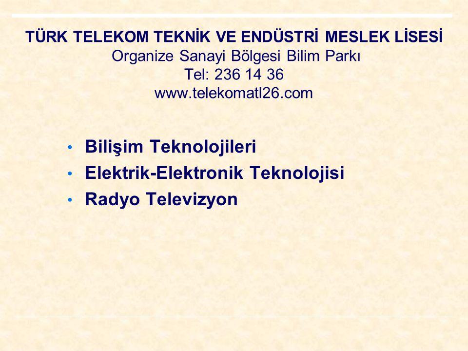 TÜRK TELEKOM TEKNİK VE ENDÜSTRİ MESLEK LİSESİ Organize Sanayi Bölgesi Bilim Parkı Tel: 236 14 36 www.telekomatl26.com Bilişim Teknolojileri Elektrik-Elektronik Teknolojisi Radyo Televizyon