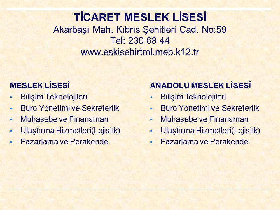 TİCARET MESLEK LİSESİ Akarbaşı Mah. Kıbrıs Şehitleri Cad. No:59 Tel: 230 68 44 www.eskisehirtml.meb.k12.tr MESLEK LİSESİ Bilişim Teknolojileri Büro Yö