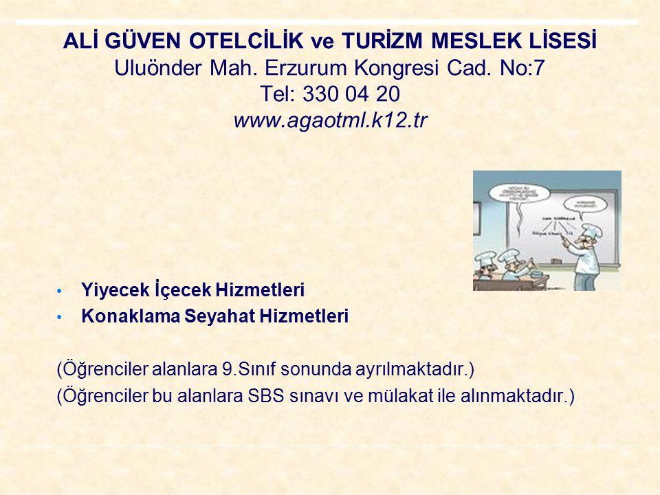 ALİ GÜVEN OTELCİLİK ve TURİZM MESLEK LİSESİ Uluönder Mah. Erzurum Kongresi Cad. No:7 Tel: 330 04 20 www.agaotml.k12.tr Yiyecek İçecek Hizmetleri Konak