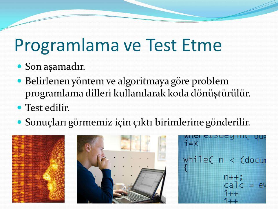 Programlama ve Test Etme Son aşamadır. Belirlenen yöntem ve algoritmaya göre problem programlama dilleri kullanılarak koda dönüştürülür. Test edilir.
