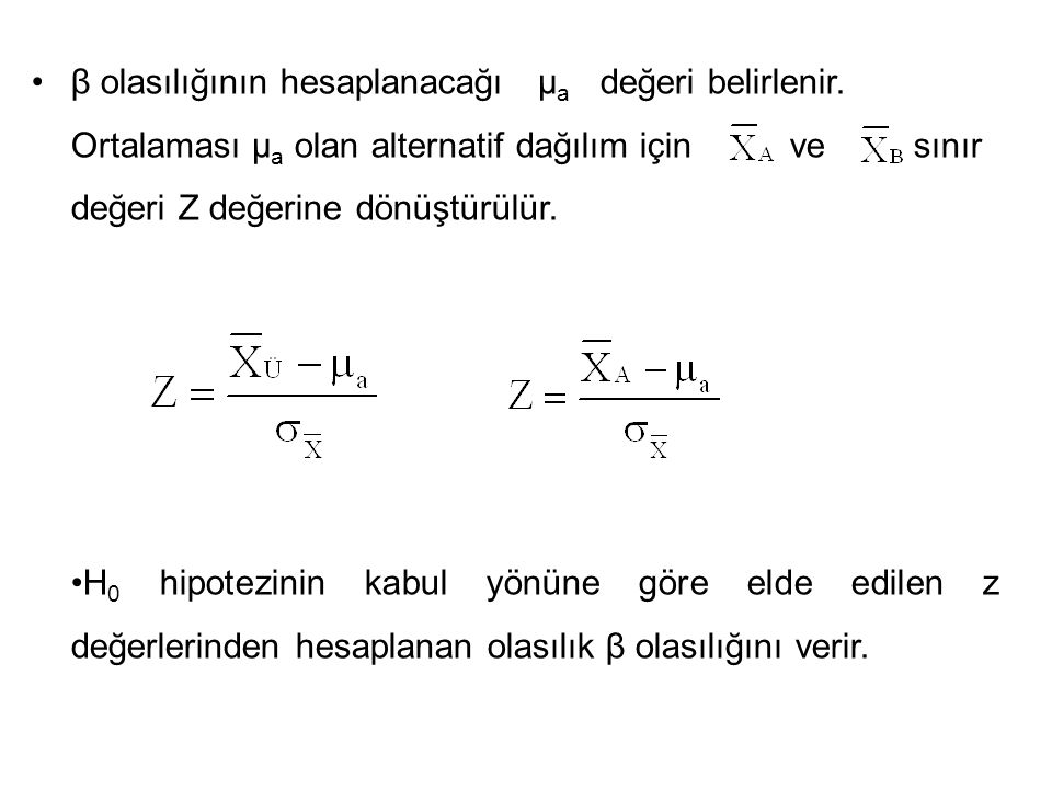 β olasılığının hesaplanacağı µ a değeri belirlenir. Ortalaması µ a olan alternatif dağılım için ve sınır değeri Z değerine dönüştürülür. H 0 hipotezin