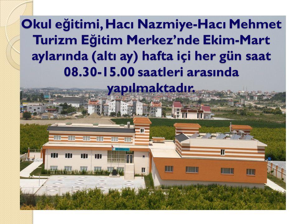 Okul e ğ itimi, Hacı Nazmiye-Hacı Mehmet Turizm E ğ itim Merkez'nde Ekim-Mart aylarında (altı ay) hafta içi her gün saat 08.30-15.00 saatleri arasında