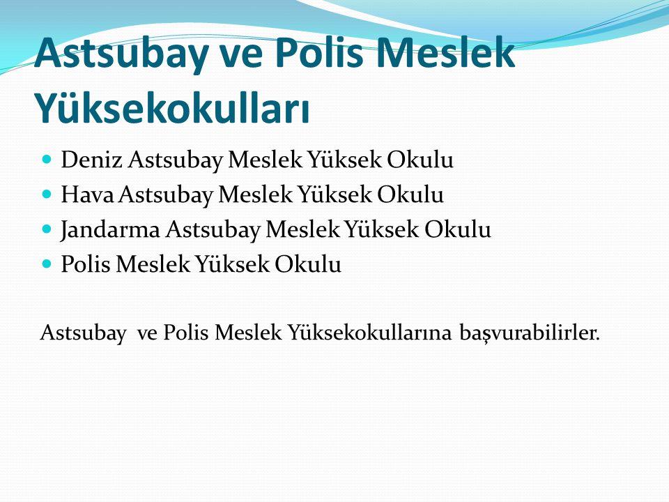 Astsubay ve Polis Meslek Yüksekokulları Deniz Astsubay Meslek Yüksek Okulu Hava Astsubay Meslek Yüksek Okulu Jandarma Astsubay Meslek Yüksek Okulu Pol