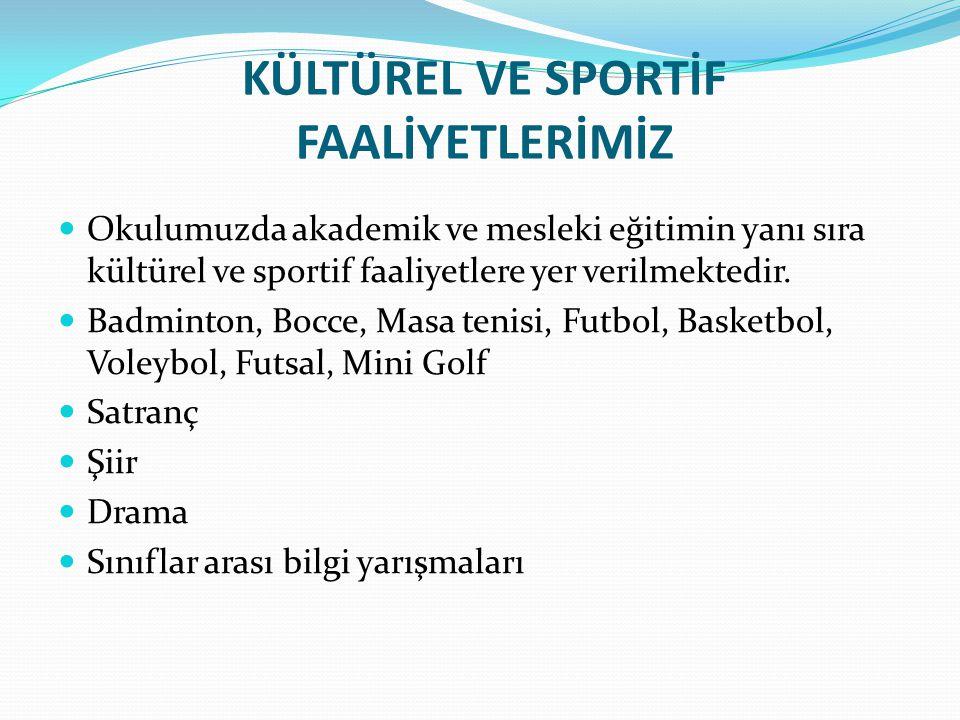 KÜLTÜREL VE SPORTİF FAALİYETLERİMİZ Okulumuzda akademik ve mesleki eğitimin yanı sıra kültürel ve sportif faaliyetlere yer verilmektedir. Badminton, B