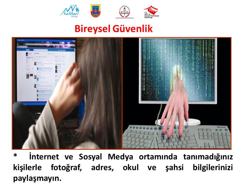 * İnternet ve Sosyal Medya ortamında tanımadığınız kişilerle fotoğraf, adres, okul ve şahsi bilgilerinizi paylaşmayın.