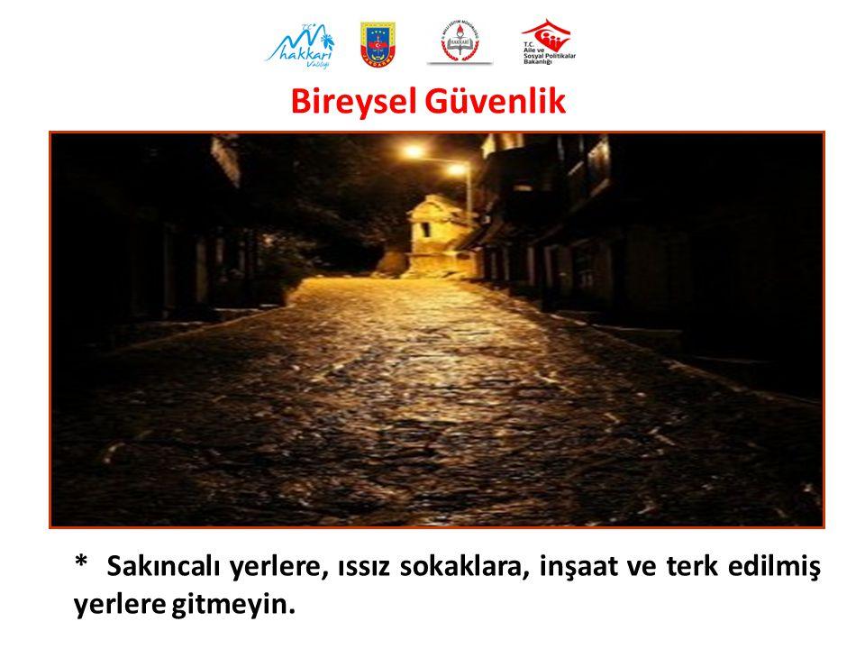 * Sakıncalı yerlere, ıssız sokaklara, inşaat ve terk edilmiş yerlere gitmeyin. Bireysel Güvenlik
