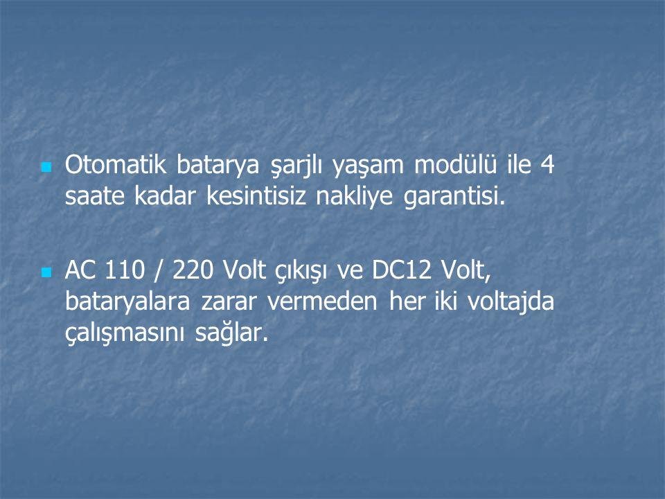 Otomatik batarya şarjlı yaşam modülü ile 4 saate kadar kesintisiz nakliye garantisi. AC 110 / 220 Volt çıkışı ve DC12 Volt, bataryalara zarar vermeden
