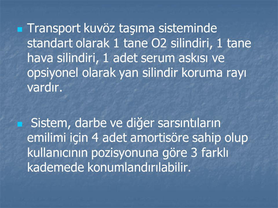 Transport kuvöz taşıma sisteminde standart olarak 1 tane O2 silindiri, 1 tane hava silindiri, 1 adet serum askısı ve opsiyonel olarak yan silindir kor
