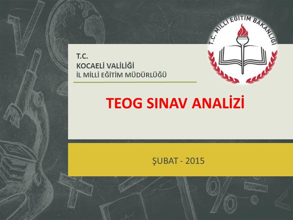 TEOG SINAV ANALİZİ T.C. KOCAELİ VALİLİĞİ İL MİLLİ EĞİTİM MÜDÜRLÜĞÜ ŞUBAT - 2015