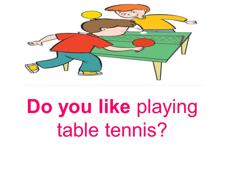 Do you like playing table tennis?