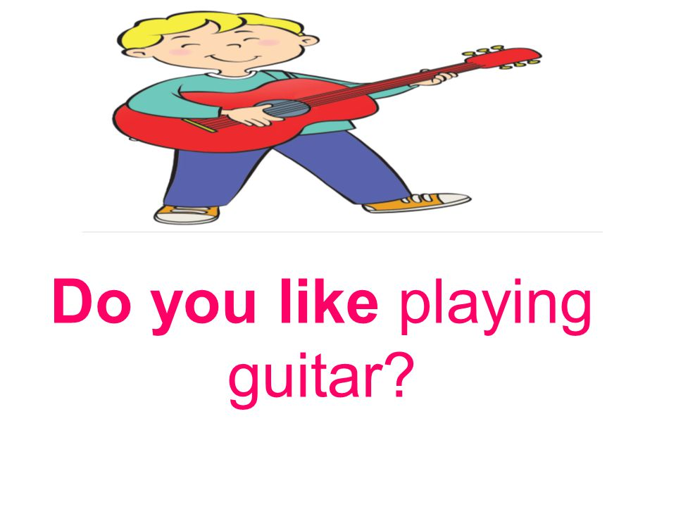 Do you like playing guitar?