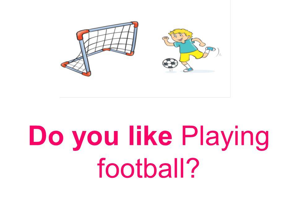Do you like Playing football?