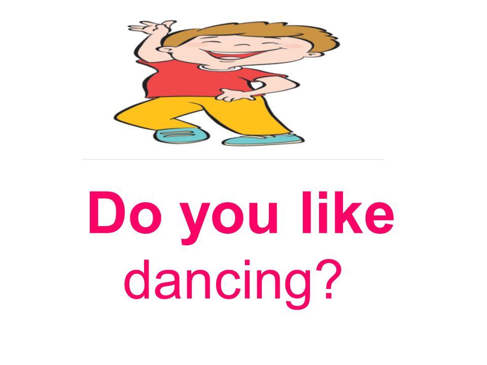 Do you like dancing?