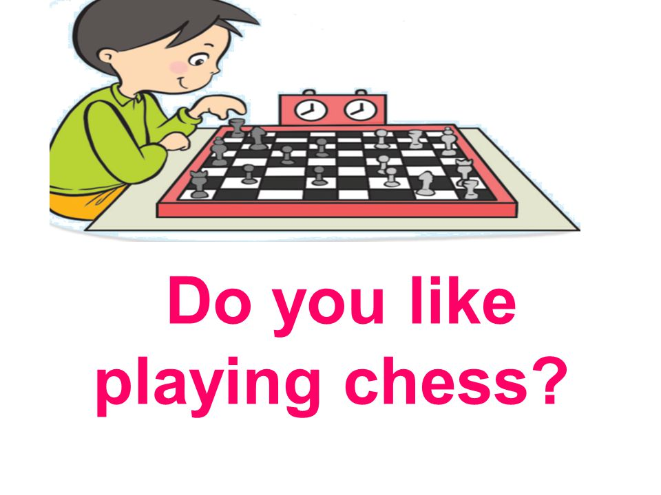 Do you like playing chess?
