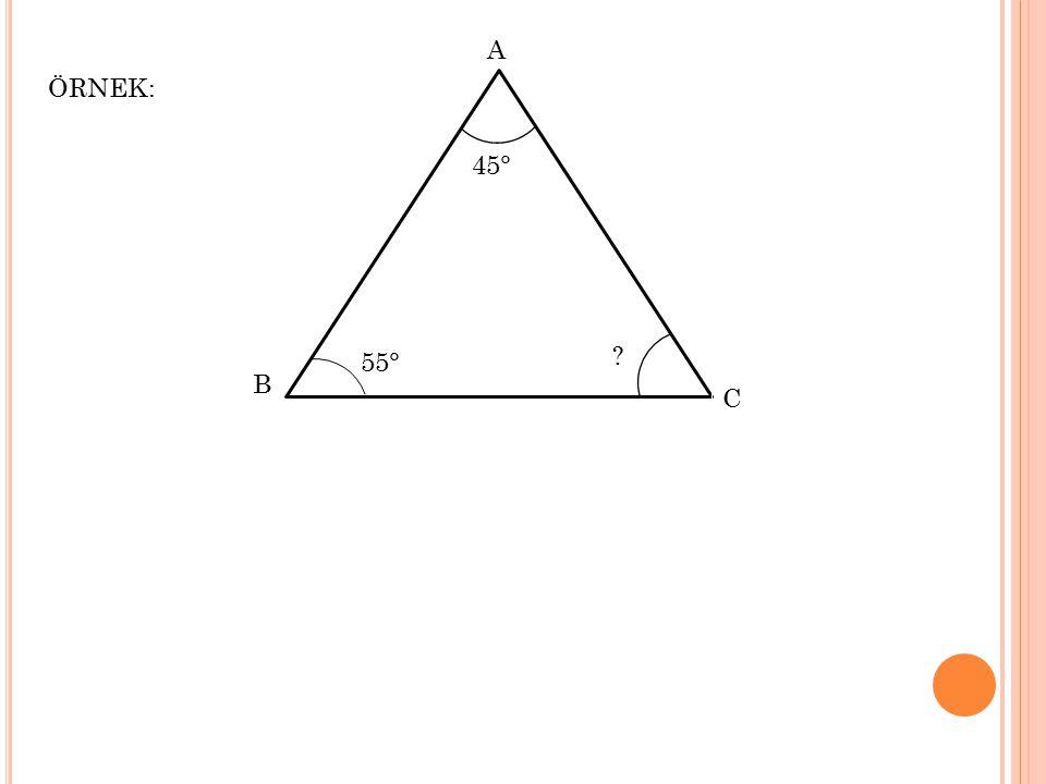 B C A ÖRNEK: 55° 45° ?