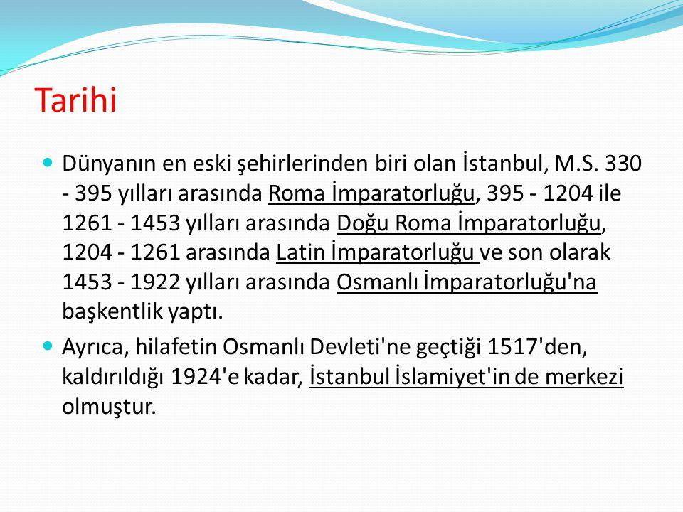 Dünyanın en eski şehirlerinden biri olan İstanbul, M.S. 330 - 395 yılları arasında Roma İmparatorluğu, 395 - 1204 ile 1261 - 1453 yılları arasında Doğ