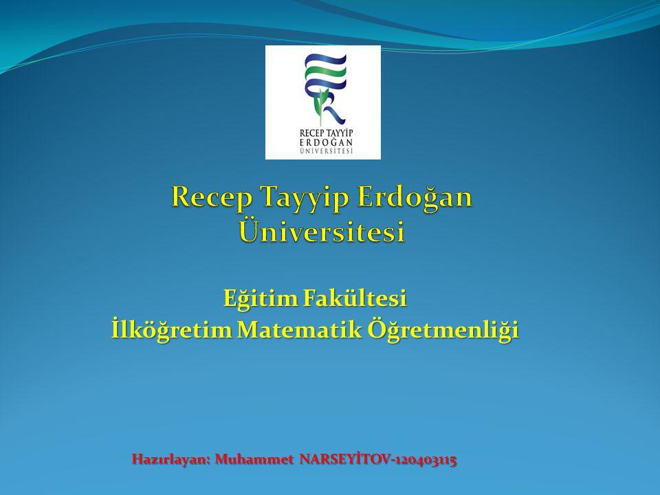 Eğitim Fakültesi İlköğretim Matematik Öğretmenliği Hazırlayan: Muhammet NARSEYİTOV-120403115