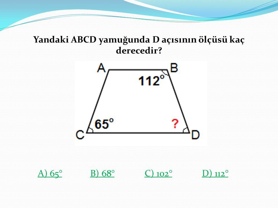 Yandaki ABCD yamuğunda D açısının ölçüsü kaç derecedir? A) 65°A) 65° B) 68° C) 102° D) 112°B) 68°C) 102°D) 112°