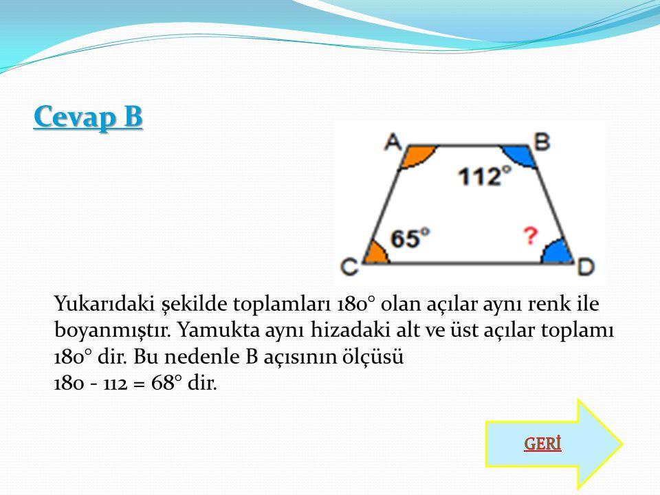 Cevap B Yukarıdaki şekilde toplamları 180° olan açılar aynı renk ile boyanmıştır. Yamukta aynı hizadaki alt ve üst açılar toplamı 180° dir. Bu nedenle