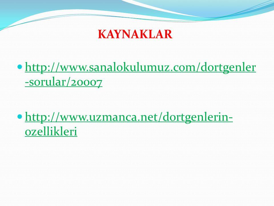 KAYNAKLAR http://www.sanalokulumuz.com/dortgenler -sorular/20007 http://www.sanalokulumuz.com/dortgenler -sorular/20007 http://www.uzmanca.net/dortgen