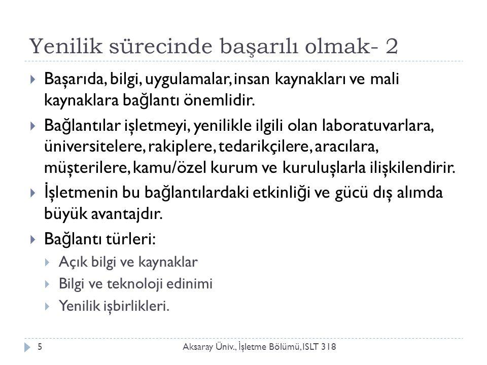 Yenilik sürecinde başarılı olmak- 2 Aksaray Üniv., İ şletme Bölümü, ISLT 3185  Başarıda, bilgi, uygulamalar, insan kaynakları ve mali kaynaklara ba ğ lantı önemlidir.