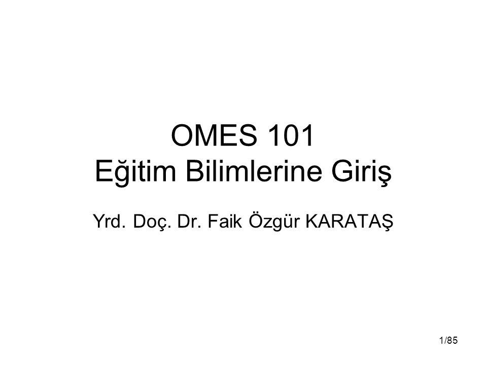 OMES 101 Eğitim Bilimlerine Giriş Yrd. Doç. Dr. Faik Özgür KARATAŞ 1/85