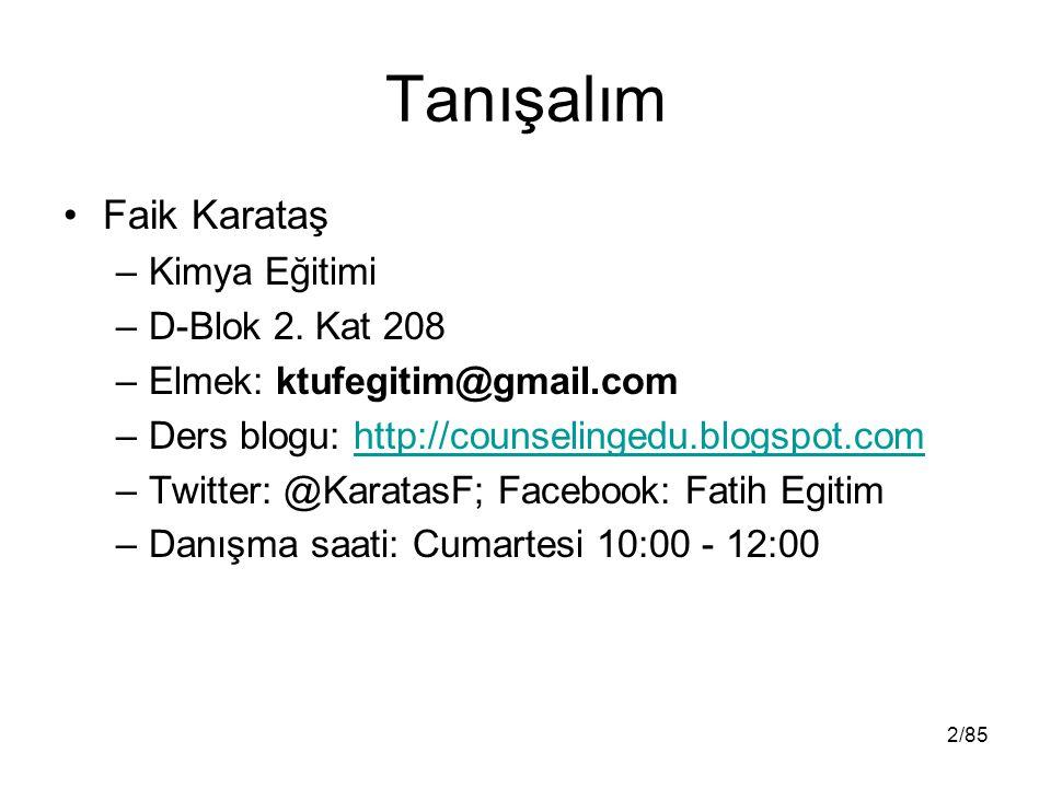 Tanışalım Faik Karataş –Kimya Eğitimi –D-Blok 2. Kat 208 –Elmek: ktufegitim@gmail.com –Ders blogu: http://counselingedu.blogspot.comhttp://counselinge