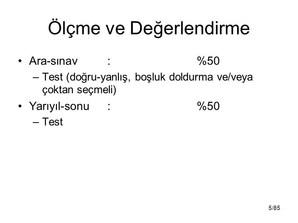 Ölçme ve Değerlendirme Ara-sınav: %50 –Test (doğru-yanlış, boşluk doldurma ve/veya çoktan seçmeli) Yarıyıl-sonu: %50 –Test 5/85