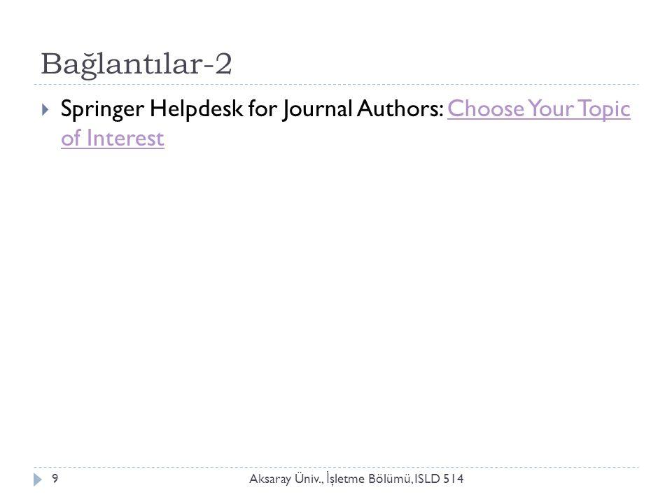 Bağlantılar-2 Aksaray Üniv., İ şletme Bölümü, ISLD 5149  Springer Helpdesk for Journal Authors: Choose Your Topic of InterestChoose Your Topic of Int