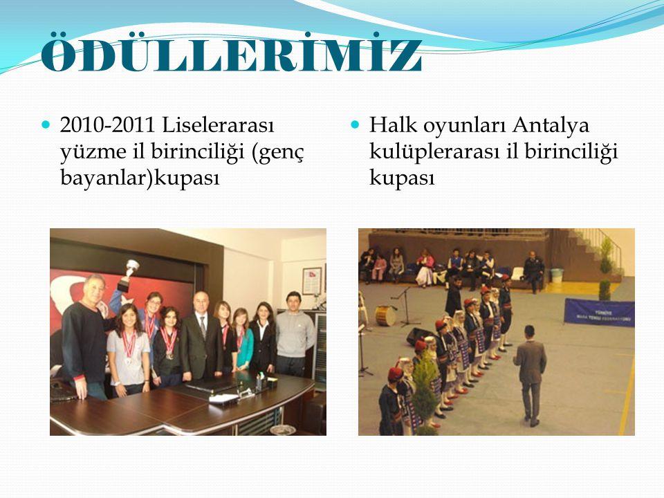 2010-2011 Liselerarası yüzme il birinciliği (genç bayanlar)kupası Halk oyunları Antalya kulüplerarası il birinciliği kupası ÖDÜLLERİMİZ
