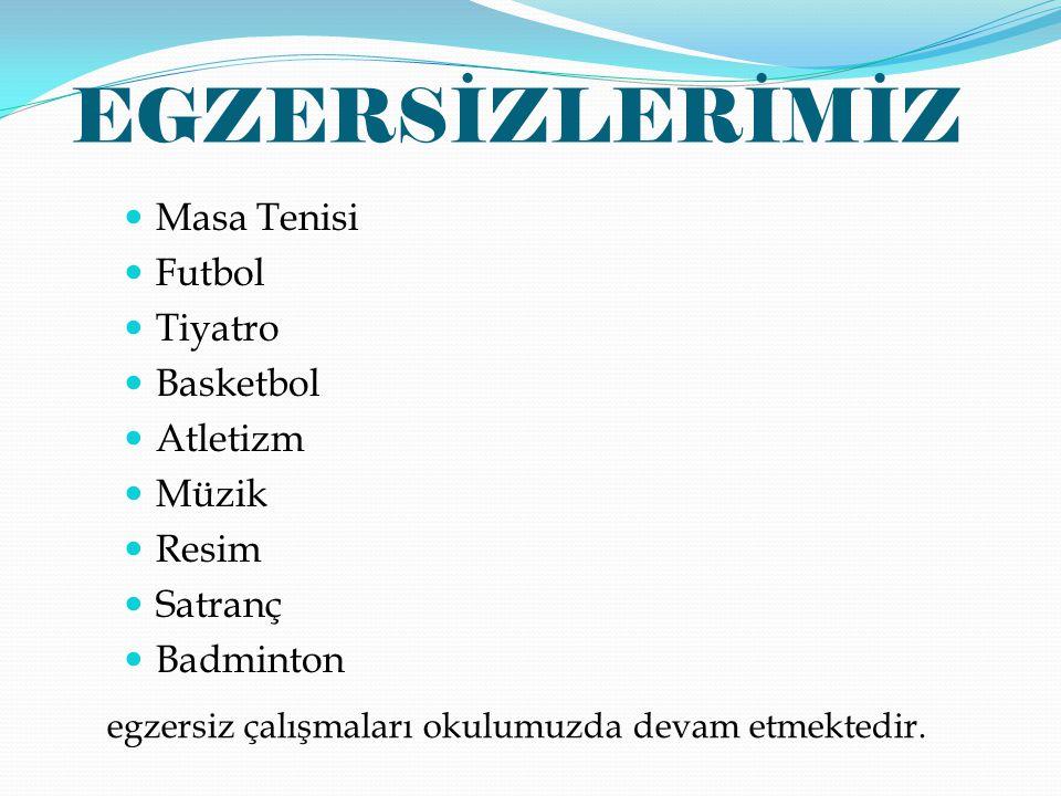 EGZERSİZLERİMİZ Masa Tenisi Futbol Tiyatro Basketbol Atletizm Müzik Resim Satranç Badminton egzersiz çalışmaları okulumuzda devam etmektedir.