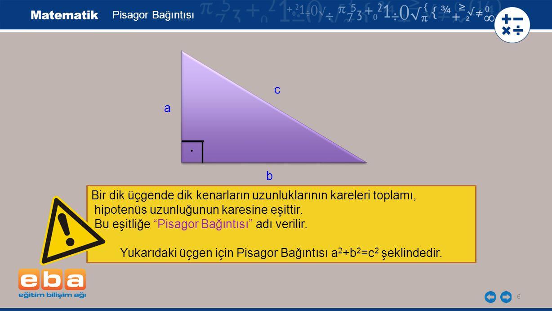 """6 Bir dik üçgende dik kenarların uzunluklarının kareleri toplamı, hipotenüs uzunluğunun karesine eşittir. Bu eşitliğe """"Pisagor Bağıntısı"""" adı verilir."""
