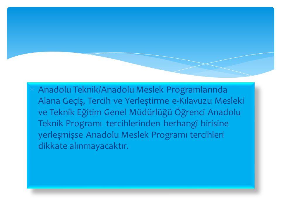  Anadolu Teknik/Anadolu Meslek Programlarında Alana Geçiş, Tercih ve Yerleştirme e-Kılavuzu Mesleki ve Teknik Eğitim Genel Müdürlüğü Öğrenci Anadolu