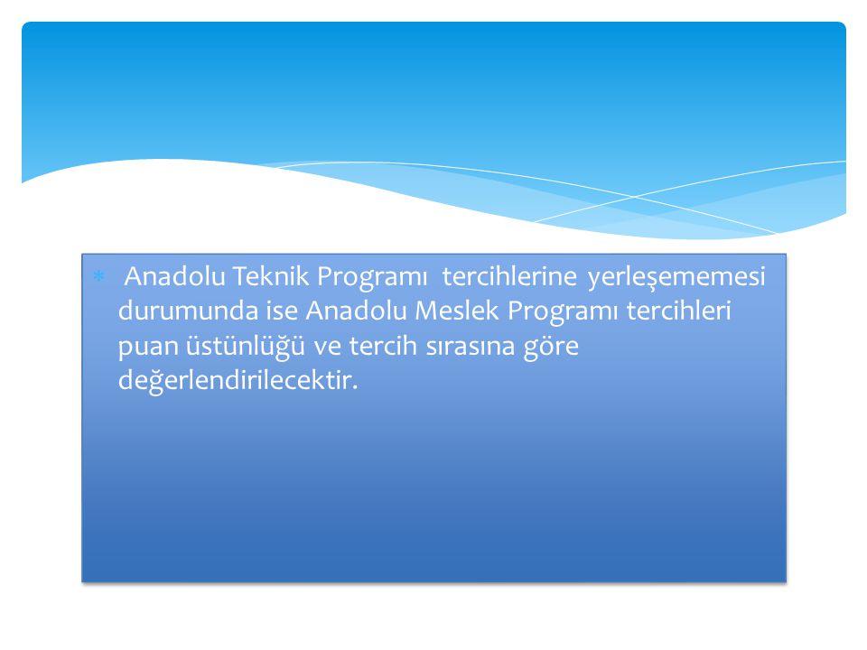  Anadolu Teknik Programı tercihlerine yerleşememesi durumunda ise Anadolu Meslek Programı tercihleri puan üstünlüğü ve tercih sırasına göre değerlend