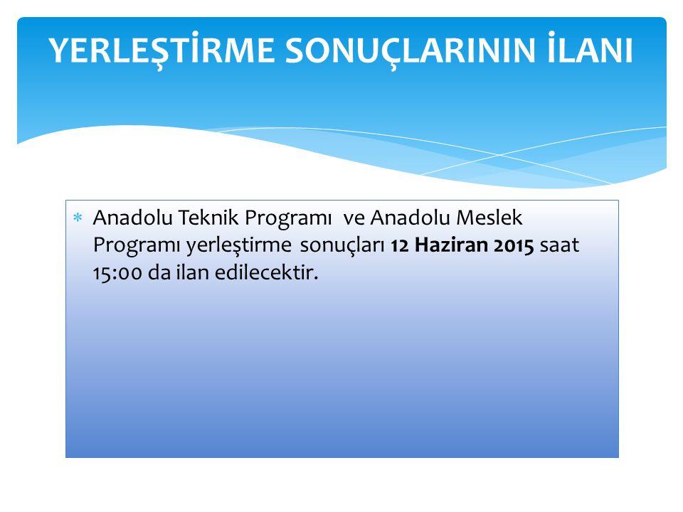  Anadolu Teknik Programı ve Anadolu Meslek Programı yerleştirme sonuçları 12 Haziran 2015 saat 15:00 da ilan edilecektir. YERLEŞTİRME SONUÇLARININ İL