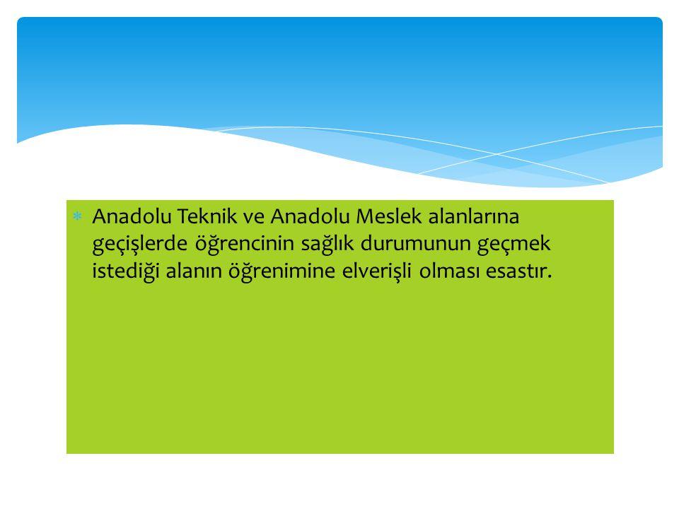  Anadolu Teknik ve Anadolu Meslek alanlarına geçişlerde öğrencinin sağlık durumunun geçmek istediği alanın öğrenimine elverişli olması esastır.