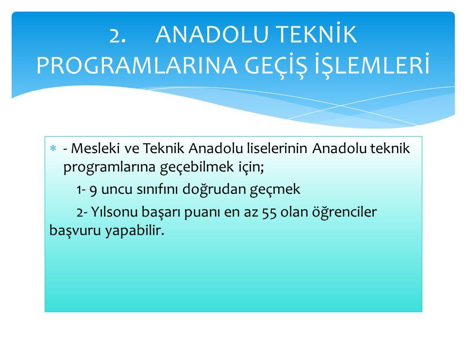  - Mesleki ve Teknik Anadolu liselerinin Anadolu teknik programlarına geçebilmek için; 1- 9 uncu sınıfını doğrudan geçmek 2- Yılsonu başarı puanı en