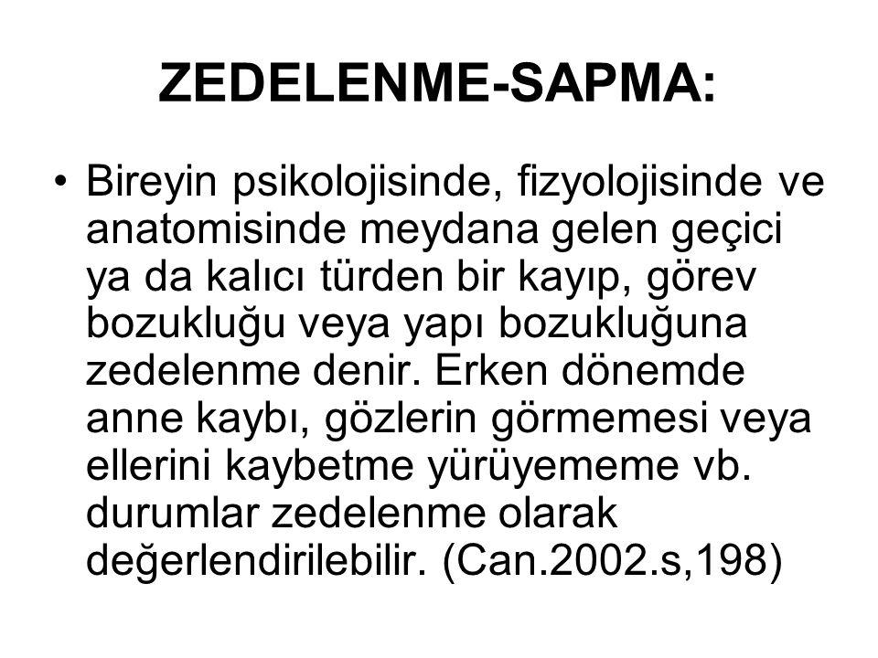 ZEDELENME-SAPMA: Bireyin psikolojisinde, fizyolojisinde ve anatomisinde meydana gelen geçici ya da kalıcı türden bir kayıp, görev bozukluğu veya yapı