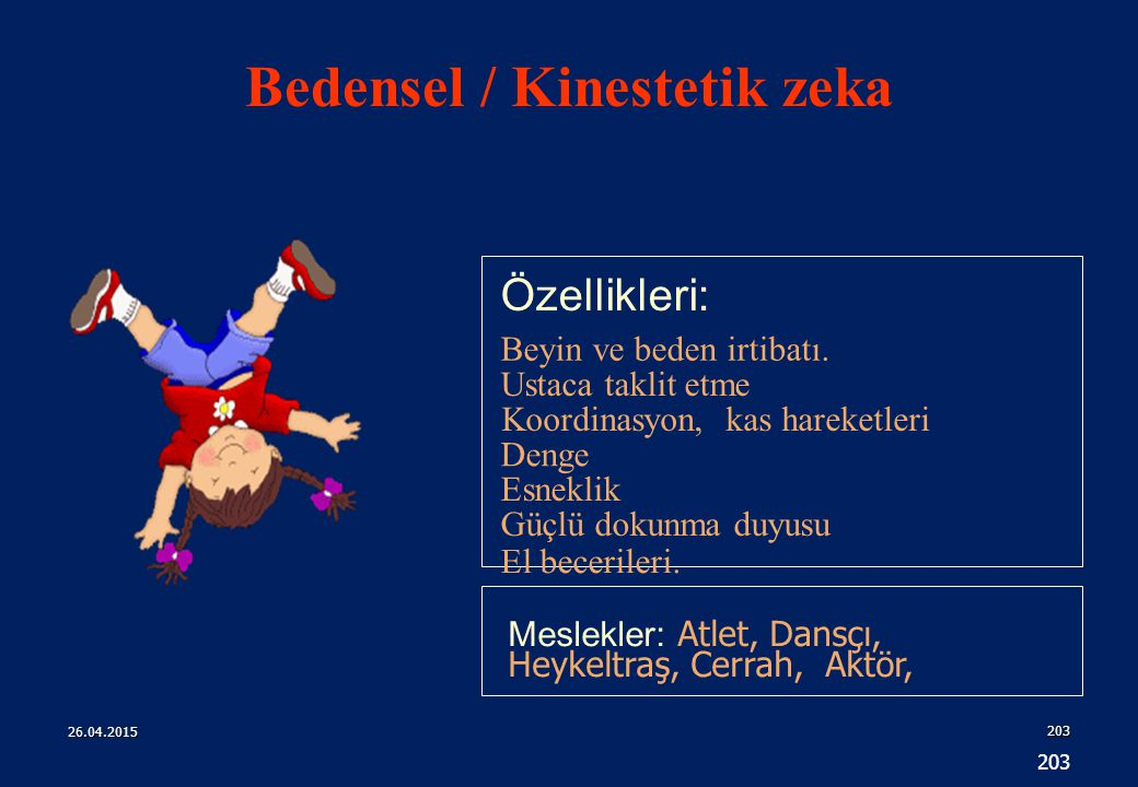 203 Özellikleri: Meslekler: Atlet, Dansçı, Heykeltraş, Cerrah, Aktör, Beyin ve beden irtibatı.