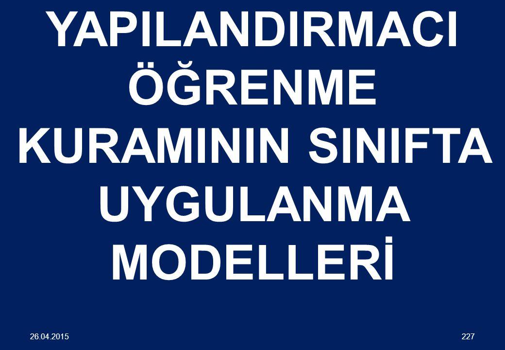 YAPILANDIRMACI ÖĞRENME KURAMININ SINIFTA UYGULANMA MODELLERİ 227 26.04.2015