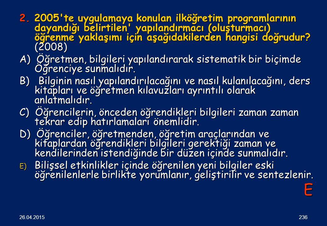 2. 2005'te uygulamaya konulan ilköğretim programlarının dayandığı belirtilen' yapılandırmacı (oluşturmacı) öğrenme yaklaşımı için aşağıdakilerden hang
