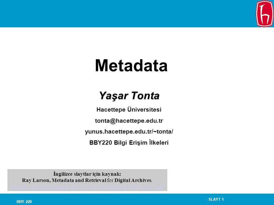 - SLAYT 1 BBY 220 Metadata Yaşar Tonta Hacettepe Üniversitesi tonta@hacettepe.edu.tr yunus.hacettepe.edu.tr/~tonta/ BBY220 Bilgi Erişim İlkeleri İngil
