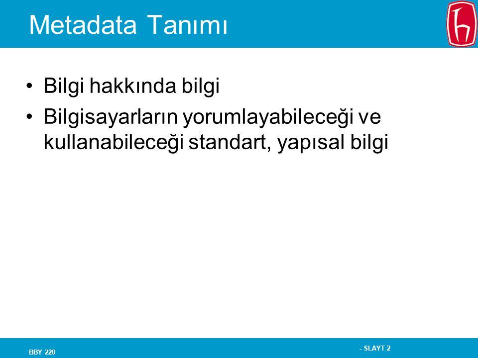 - SLAYT 2 BBY 220 Metadata Tanımı Bilgi hakkında bilgi Bilgisayarların yorumlayabileceği ve kullanabileceği standart, yapısal bilgi